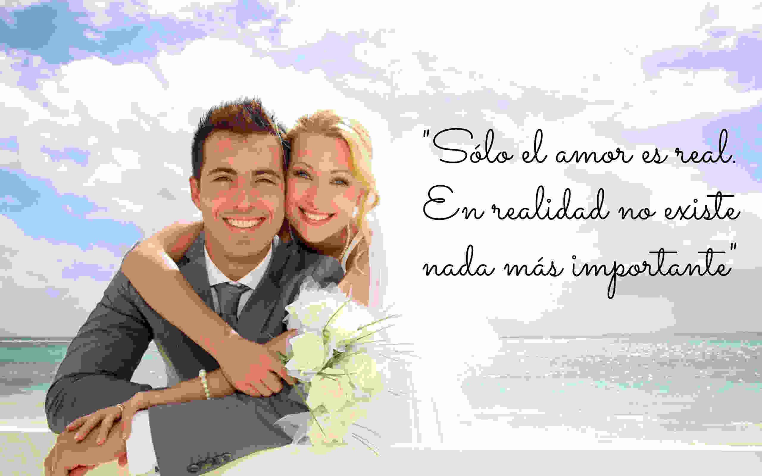 Frases De Aniversario De Casados: Solo El Amor Es Real, En Realidad No Existe Nada Mas