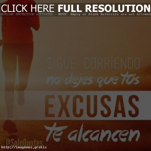 Frases De Motivación Que Las Excusas No Te Alcancen